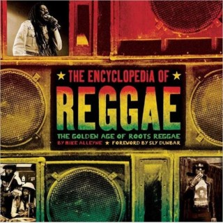Mike Alleyne - ENCYCLOPEDIA OF REGGAE - The Golden Age Of Roots Reggae