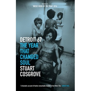 Stuart Cosgrove - Detroit 67: The year that changed soul