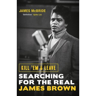 James McBride - Kill 'Em and Leave: Searching for the Real James Brown