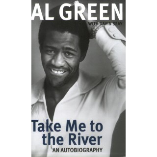 Al Green & Davin Seay - Take Me to the River: An Autobiography