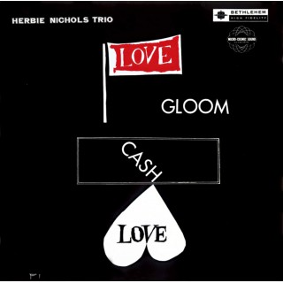 Herbie Nichols Trio - Love, Gloom, Cash, Love