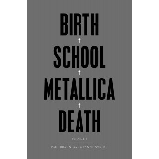 Paul Brannigan & Ian Winwood - Birth School Metallica Death: Vol I