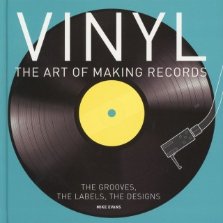 Mike Evans - Vinyl: The Art Of Making Records
