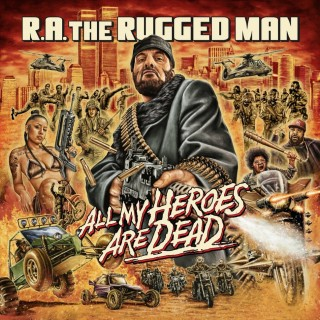 R.A. The Rugged Man - All My Heroes Are Dead