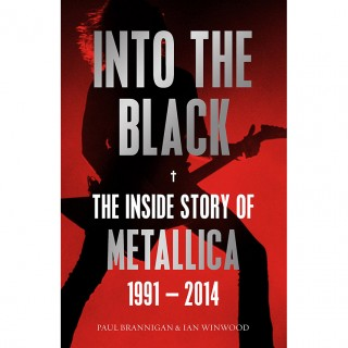 Ian Winwood - Into the Black: The Inside Story of Metallica, 1991–2014 (Birth School Metallica Death)