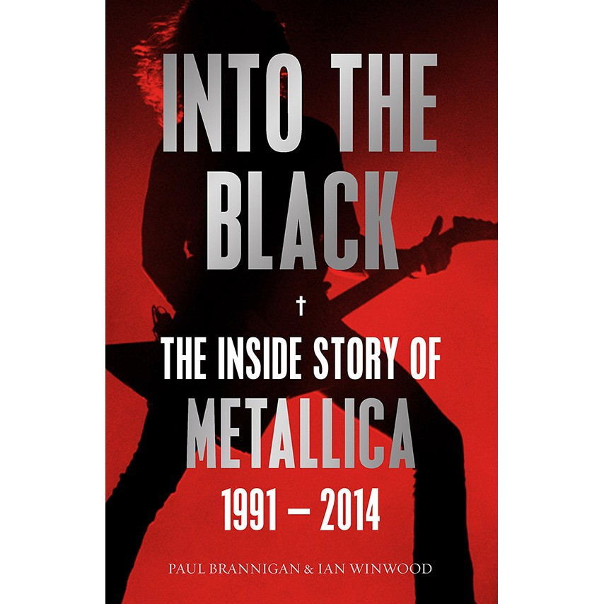 Into the Black: The Inside Story of Metallica, 1991–2014 (Birth School Metallica Death)