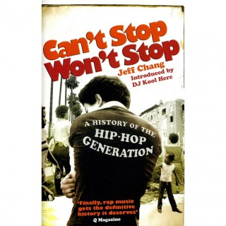 Jeff Chang - Can't Stop Won't Stop: A History of the Hip-Hop Generation