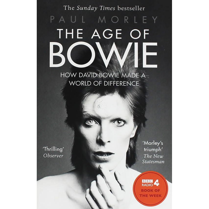 Paul Morley - The Age of Bowie - How David Bowie Made a World Of Difference