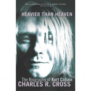 Charles R. Cross - Heavier Than Heaven: The Biography of Kurt Cobain