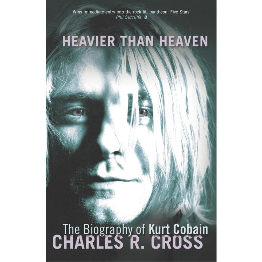 Heavier Than Heaven: The Biography of Kurt Cobain