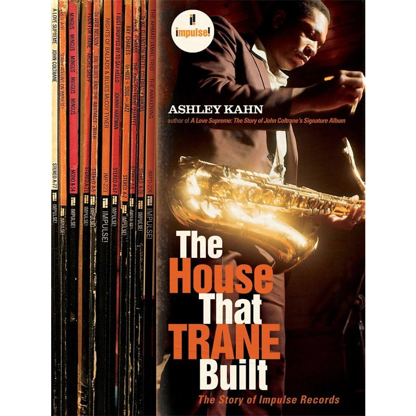 Ashley Kahn - The House That Trane Built: The Story of Impulse Records