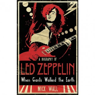 Mick Wall - When Giants Walked the Earth: A Biography Of Led Zeppelin