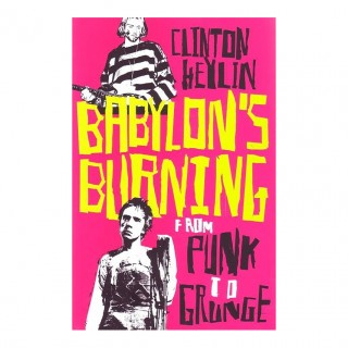 Clinton Heylin - Babylon's Burning: From Punk to Grunge
