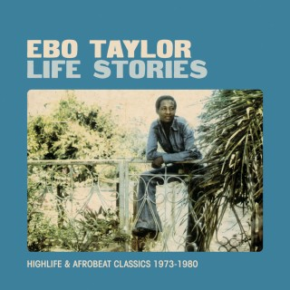 Ebo Taylor - Life Stories (Highlife & Afrobeat Classics 1973-1980)