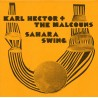 Karl Hector & The Malcouns - Sahara Swing (2LP+7